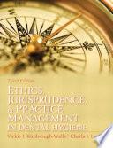 Ethics  Jurisprudence and Practice Management in Dental Hygiene