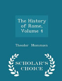 The History of Rome  Volume 4   Scholar s Choice Edition
