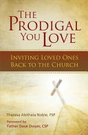 Ebook The Prodigal You Love Epub Teresa Aletheia Noble Fsp,Theresa Noble,Dave Dwyer Father Csp Apps Read Mobile