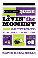 Yeah Dave S Guide To Livin The Moment