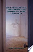 Civil Antisemitism, Modernism, and British Culture, 1902–1939