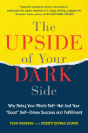 The Upside of Your Dark Side  Why Being Your Whole Self  Not Just Your  Good  Self  Drives Success and Fulfillment