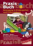 Praxisbuch Bewegung in Kindergarten und Fr  herziehung