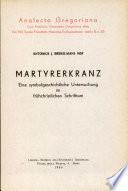 M  rtyrerkranz  Eine symbolgeschichtliche Untersuchung im fr  hchristlichen Schrifttum