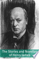 The Stories and Novellas of Henry James  Annotated with Biography