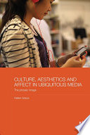 Culture  Aesthetics and Affect in Ubiquitous Media