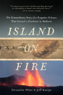 Island on Fire: The Extraordinary Story of a Forgotten Volcano That Changed the World An Eruption At The End Of