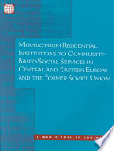 Moving from Residential Institutions to Community based Social Services in Central and Eastern Europe and the Former Soviet Union