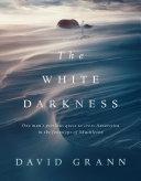 The White Darkness John Grisham On David Grann S The Lost City