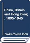 China, Britain And Hong Kong, 1895-1945 : ...