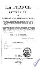 illustration La France littéraire, ou dictionnaire bibliographique des savants, historiens et gens de lettres de la France, ainsi que des littérateurs étrangers qui ont écrit en français, plus particulièrement pendant les XVIIIe et XIXe siècles