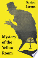 Mystery of the Yellow Room  The first detective Joseph Rouletabille novel and one of the first locked room mystery crime fiction novels