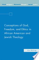 Conceptions of God  Freedom  and Ethics in African American and Jewish Theology