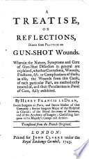 A Treatise Or Reflections Drawn from Practice on Gun shot Wounds