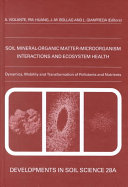 Soil Mineral Organic Matter Microorganism Interactions And Ecosystem Health Dynamics Mobility And Transformation Of Pollutants And Nutrients book