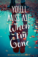 "You'll Miss Me When I'm Gone : stunning debut."" —voya a poignant, lyrical..."