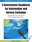 Handbook of Research on E Government Readiness for Information and Service Exchange  Utilizing Progressive Information Communication Technologies
