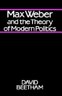 Max Weber and the Theory of Modern Politics