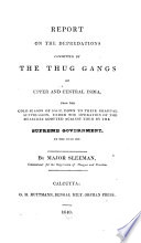 Report On The Depredations Committed By The Thug Gangs Of Upper And Central India