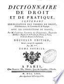 Dictionnaire De Droit Et De Pratique Contenant L Explication Des Termes De Droit D Ordonnances De Coutumes De Pratique