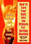 How to Turn Your Body Into the Ultimate Fat burning Machine