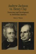 Andrew Jackson Vs  Henry Clay