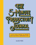 The 5 Minute Productivity Journal Little Challenges To Spark Motivation And Empower You