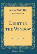 Light in the Window  Classic Reprint