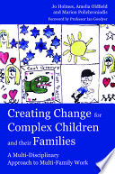 Creating Change for Complex Children and Their Families  Setting the scene  2  Therapeutic engagement  3  Structure and containment  4  A nurturing environment  5  Accessing learning  6  Fostering the child s social world  7  Understanding the individual  8  Understanding the family  9  Multi family work  10  Creating a new story  11  Feedback and evolution
