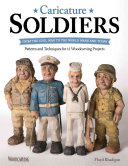 Caricature Soldiers: From the Civil War to the World Wars and Today: Patterns and Techniques for 12 Woodcarving Projects