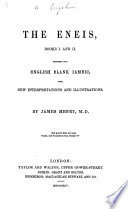 The Eneis, Books I. and II. Rendered Into English Blank Iambic, with New Interpretations and Illustrations, by J. Henry