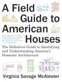 A field guide to American houses : the definitive guide to identifying and understanding America