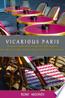 Vicarious Paris  One Woman s Candid Tale of Moving to Paris  With Insights on  Food  Nightlife  Living Like a Local  and More