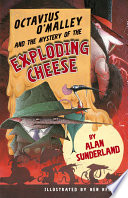 Octavius O'Malley And The Mystery Of The Exploding Cheese : town, and detective inspector octavius o'malley, of the...