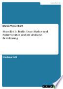 Mussolini in Berlin: Duce Mythos und Führer-Mythos und die deutsche Bevölkerung