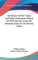 The History of the Violin, and Other Instruments Played on with the Bow from the Remotest Times to the Present (1864) The Original Due To Its Age It