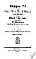 Gesetzartikel des ungrischen Reichstages 1839 bis 1840, nebst dem Wechselrechte und den übrigen Creditgesetzen für das Königreich Ungarn. Uebers. u. mit Erl. vers. von Joseph Orosz