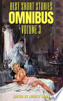 Best Short Stories Omnibus - Volume 3 : and noteworthy authors. wisely chosen...