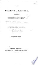 """A poetical epistle addressed to R. Montgomery, author of """"Satan"""" ... An Hyperborean Sacrifice. Second edition"""