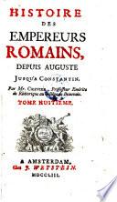 Histoire des empereurs Romains, depuis Auguste jusqu'a Constantin