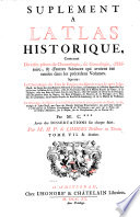 Supl  ment a l Atlas Historique  Contenant Diverses pi  ces de Chronologie  de Genealogie  d Histoire    d autres Sciences qui avoient   t   omises dans les pr  c  dens Volumes