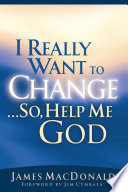 I Really Want to Change...So, Help Me God