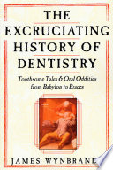 The Excruciating History of Dentistry