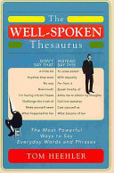 The Well-Spoken Thesaurus : word* (*lofty, pretentious word) to...