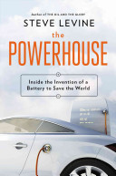 The powerhouse : inside the invention of a battery to save the world / Steve LeVine.