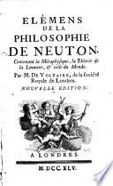 Élémens de la philosophie de Neuton. Contenant la métaphysique, la théorie de la lumiere, & celle du monde ... Nouvelle édition