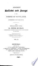Ancient ballads and songs of the north of Scotland  hitherto unpublished  With notes by P  Buchan
