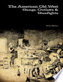 The American Old West Gangs Outlaws Gunfights book