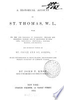 Historical Account of St. Thomas, W.I., with its rise and progress in commerce, missions and churches, climate ... and incidental notices of St. Croix and St. Johns; slave insurrections, etc