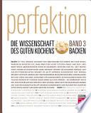 Perfektion  Die Wissenschaft des guten Kochens  Backen